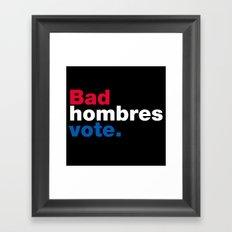 Bad Hombres Vote Framed Art Print