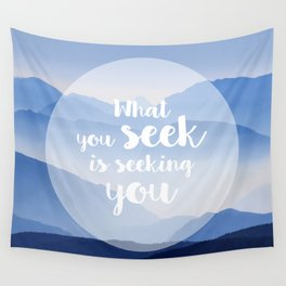 What you seek is seeking you Wall Tapestry