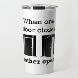 When one door closes another opens. Quote Travel Mug