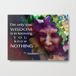 Knowing you Know Nothing Metal Print