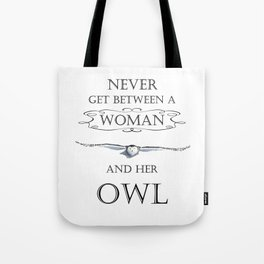 Never get between a woman and her owl Tote Bag