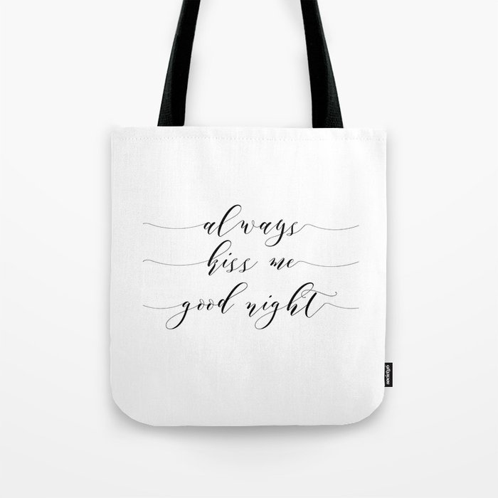 Love Quote Always kiss me goodnight Anniversary Gift For Him For Her Wall  Quote Quote Print Art Tote Bag by printablelifestyle