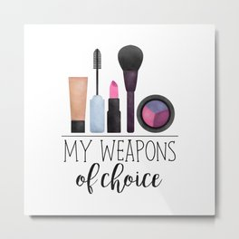 My Weapons Of Choice  |  Makeup Metal Print