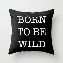 BORN TO BE WILD Throw Pillow