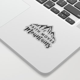 Faith Quote - Faith Moves Mountains Sticker