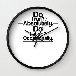 Do I Run? Absolulety. Do I Stop Occasionall Wall Clock