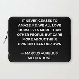 Stoic Wisdom Quotes - Marcus Aurelius Meditations - We all love ourselves more than other people but Laptop Sleeve