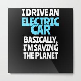 I Drive An Electric Car Metal Print