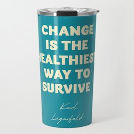 Karl Lagerfeld on change, inspirational quote, life, survive, move on, getting over Travel Mug