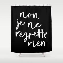 Non Je Ne Regrette Rien black and white typography wall art home decor love quote hand lettered lol Shower Curtain