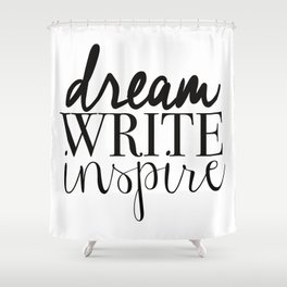 Dream. Write. Inspire. Shower Curtain
