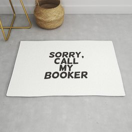 Sorry, call my booker Rug