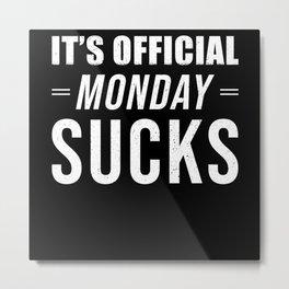 Monday Sucks Metal Print
