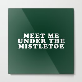 Christmas Mistletoe Kiss Dark Green Metal Print