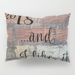 2018 And I Like It Pillow Sham