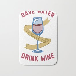 SAVE WATER DRINK WINE T-SHIRT Bath Mat