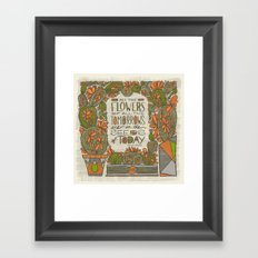 All the Flowers of all the Tomorrows Are in the Seeds of Today Framed Art Print