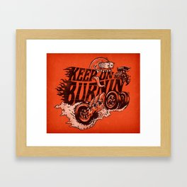 'KEEP ON BURNIN' Framed Art Print