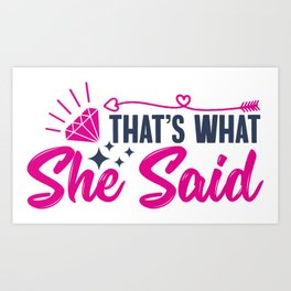That's What She Said Art Print