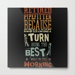 Retired Pipefitter Because Nobody Else Metal Print