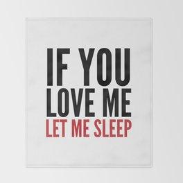IF YOU LOVE ME LET ME SLEEP Throw Blanket