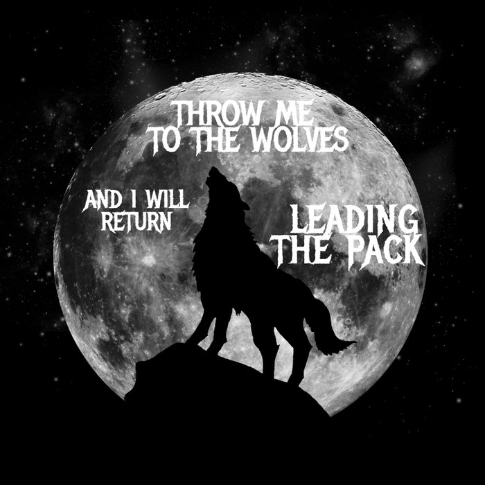 Throw me to the Wolves and i will return Leading the Pack Comforters