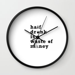 071 half drunk is a waste of money Wall Clock
