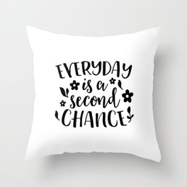 Everyday Is A Second Chance Inspiration Quote Art  Throw Pillow