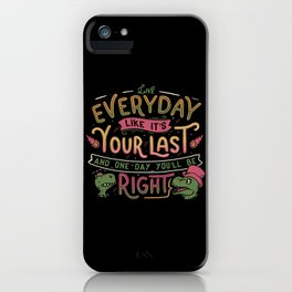 Live everyday like it's your last and one day you'll be right iPhone Case