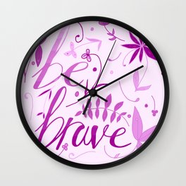 Be brave - pink ombre Wall Clock