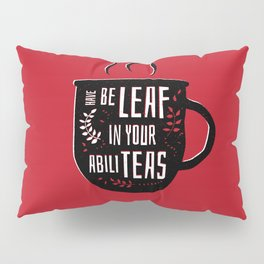 Have Beleaf in Your Abiliteas - Tea Pun Pillow Sham