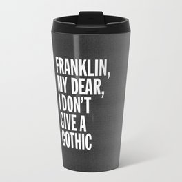 Franklin, my dear, I don't give a gothic Travel Mug