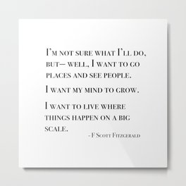 I want to go places and see people - Fitzgerald quote Metal Print