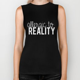 Allergic to reality. - inverted Biker Tank