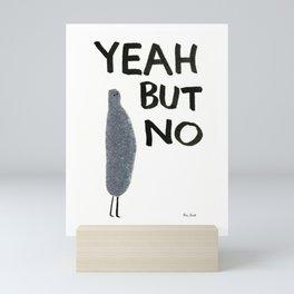 Yeah but no Mini Art Print
