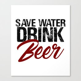 Save Water Drink Beer Funny Drunk Alcoholic Fun Meme c Canvas Print