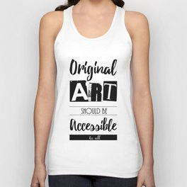 Original Art Should Be Accessible to All Unisex Tank Top