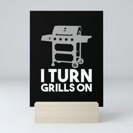 BBQ - I Turn Grills On Mini Art Print