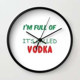 I'm Full Of Holiday Spirit It's Called Vodka Wall Clock