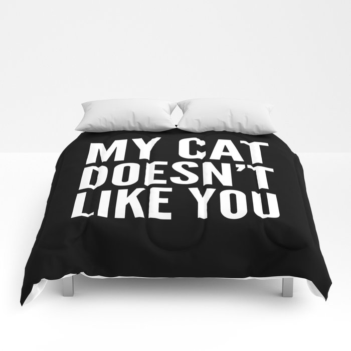 MY CAT DOESN'T LIKE YOU (Black & White) Comforters
