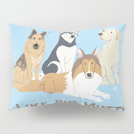 I Like Big Mutts Pillow Sham