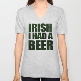 Irish I Had A Beer Unisex V-Neck