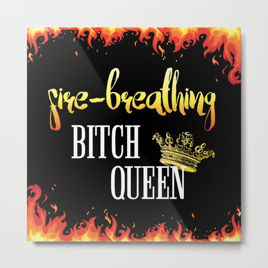 Fire Breathing Bitch Queen Design Metal Print