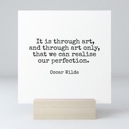 It is through art, and through art only, that we can realise our perfection. - Oscar Wilde Mini Art Print