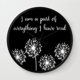 I Am a Part of Everything I Have Read Wall Clock