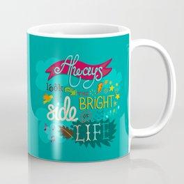 The bright side of life Coffee Mug