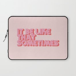 """It be like that sometimes"" Pink Laptop Sleeve"