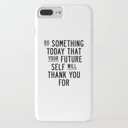 Do Something Today That Your Future Self Will Thank You For typography poster home decor wall art iPhone Case