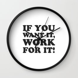 If you want it, work for it - Motivational quotes Wall Clock