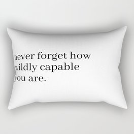 never forget how wildly capable you are Rectangular Pillow